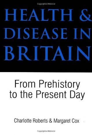 Health and Disease in Britain: From Prehistory to the Present Day Charlotte A. Roberts
