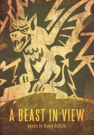 A BEAST IN VIEW: poems  by  Henry Griffith by Henry Griffith