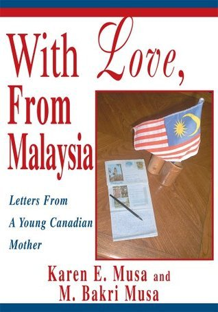 With Love, From Malaysia: Letters From A Young Canadian Mother M. Bakri Musa