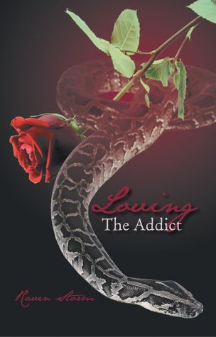 Loving The Addict: A cathartic saga of Love, Lust, Obsession and Dominance  by  Raven Storm