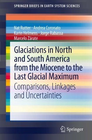 Glaciations in North and South America from the Miocene to the Last Glacial Maximum: Comparisons, Linkages and Uncertainties  by  Nat Rutter