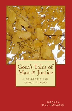 Goras Tales of Man & Justice  by  Gracia Del Rosario