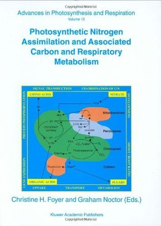 Photosynthetic Nitrogen Assimilation and Associated Carbon and Respiratory Metabolism C.H. Foyer