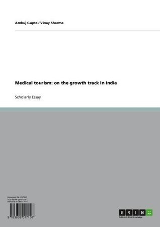 Medical tourism: on the growth track in India Ambuj Gupta