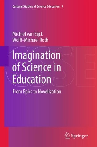 Imagination of Science in Education: From Epics to Novelization: 7 Michiel van Eijck