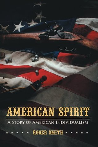 American Spirit : A Story of American Individualism Roger Smith