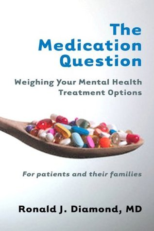The Medication Question: Weighing Your Mental Health Treatment Options  by  Ronald J. Diamond