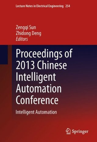 Proceedings of 2013 Chinese Intelligent Automation Conference: Intelligent Automation (Lecture Notes in Electrical Engineering)  by  Zengqi Sun