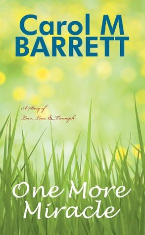 One More Miracle: A Story of Love, Loss, and Triumph  by  Carol M. Barrett