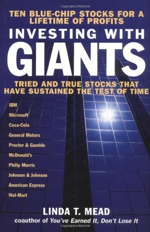 Investing With Giants: Tried and True Stocks That Have Sustained the Test of Time Linda T. Mead