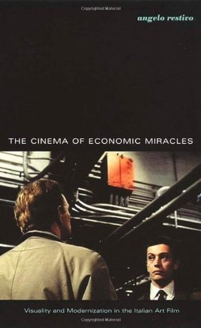 The Cinema of Economic Miracles: Visuality and Modernization in the Italian Art Film  by  Angelo Restivo