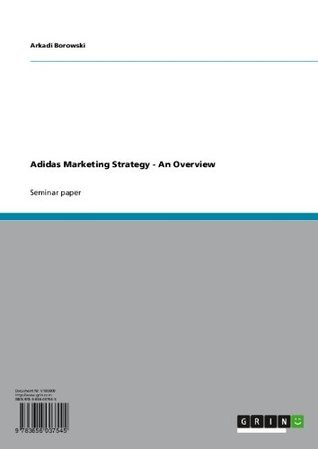 Adidas Marketing Strategy - An Overview  by  Arkadi Borowski