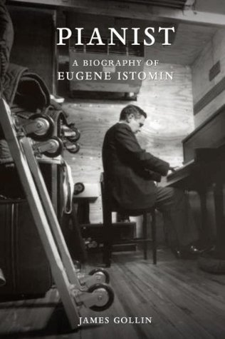 Pianist: A Biography of Eugene Istomin  by  James Gollin