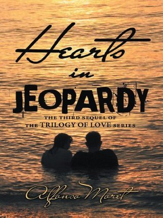 Hearts in Jeopardy: The third sequel of the Trilogy of Love series Alfonso Moret