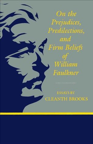 On The Prejudices, Predilections, and Firm Beliefs of William Faulkner  by  Cleanth Brooks