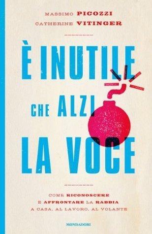 È inutile che alzi la voce  by  Massimo Picozzi