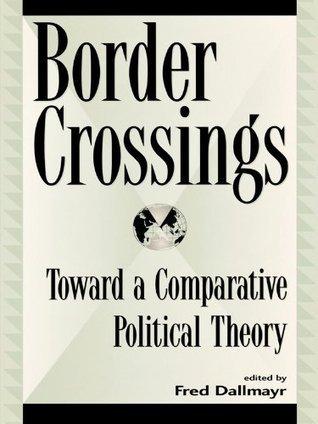 Border Crossings: Toward a Comparative Political Theory Fred R. Dallmayr