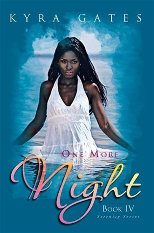 One More Night : Book IV/Serenity Series  by  Kyra Gates
