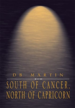 South of Cancer, North of Capricorn  by  DB Martin