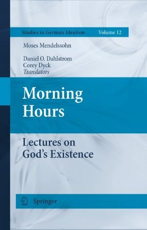 Morning Hours: Lectures on Gods Existence  by  Moses Mendelssohn