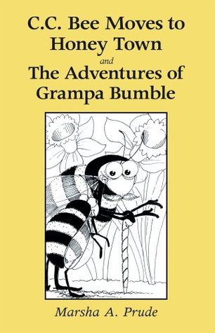 C.C. Bee Moves to Honey Town and The Adventures of Grampa Bumble  by  Marsha Prude