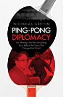 Ping-Pong Diplomacy: Ivor Montagu and the Astonishing Story Behind the Game That Changed the World