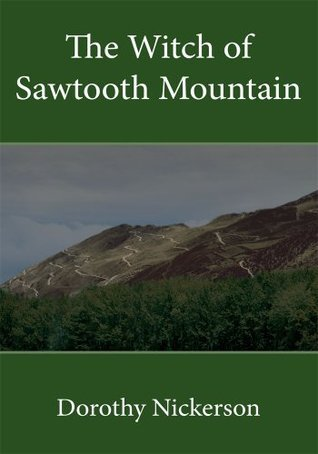 The Witch of Sawtooth Mountain  by  Dorothy Nickerson