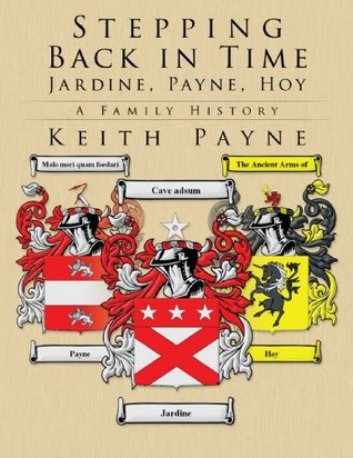 Stepping Back in Time - Jardine, Payne, Hoy: A Family History  by  Keith Payne
