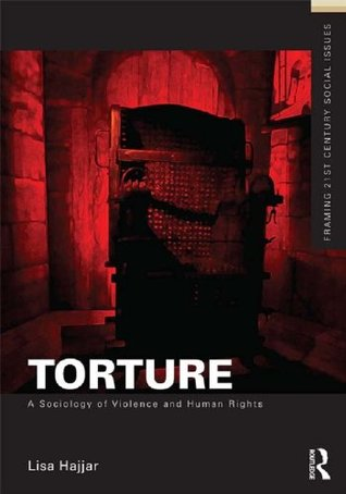 Torture and Rights (Framing 21st Century Social Issues)  by  Lisa Hajjar