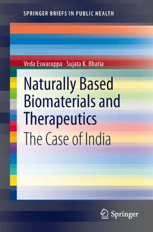 Naturally Based Biomaterials and Therapeutics: The Case of India  by  Veda Eswarappa