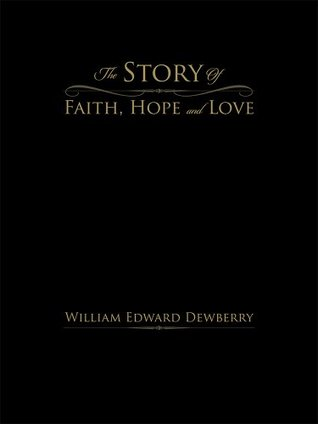 The Story Of Faith, Hope and Love  by  William Edward Dewberry