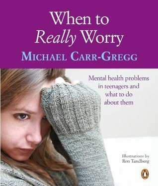 When to Really Worry  by  Michael Carr-Gregg