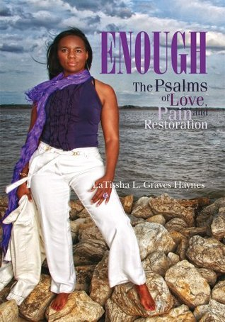 Enough: The Psalms of Love, Pain and Restoration Latissha L. Graves Haynes