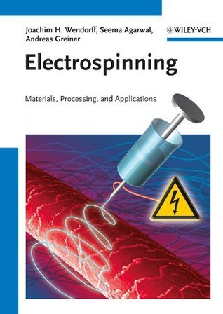 Electrospinning: Materials, Processing, and Applications Joachim H. Wendorff