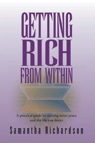 Getting Rich From Within: A practical guide to reprogramme your subconscious mind to unlock your pure potential and create the life of your dreams  by  Samantha Richardson