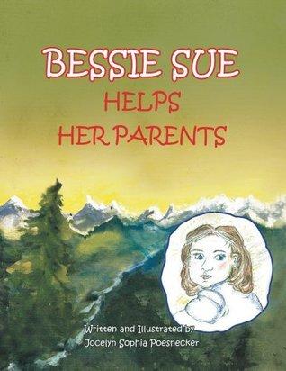 Bessie Sue Helps Her Parents Jocelyn Sophia Poesnecker