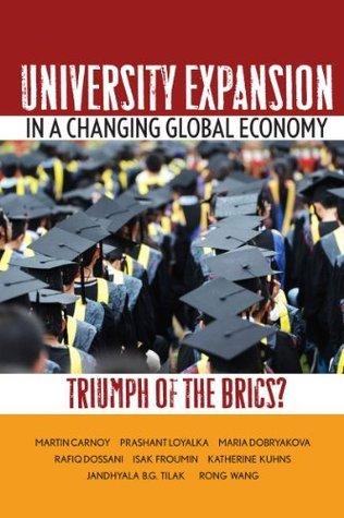 University Expansion in a Changing Global Economy: Triumph of the BRICs? Martin Carnoy