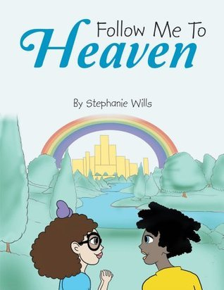Follow Me To Heaven  by  Stephanie Wills