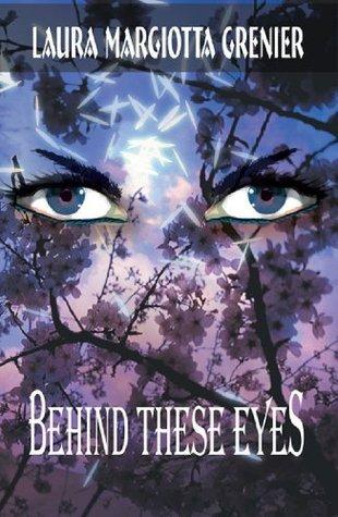 Behind These Eyes  by  Laura Margiotta Grenier