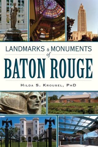 Landmarks and Monuments of Baton Rouge Hilda S. Krousel