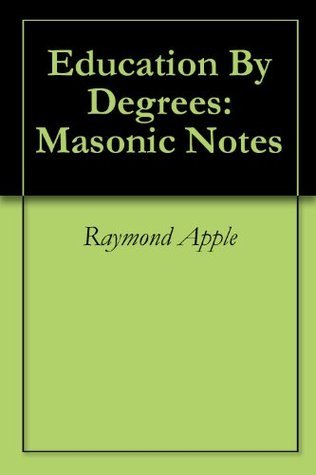 Education By Degrees: Masonic Notes  by  Raymond Apple