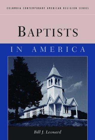 Baptists in America (Columbia Contemporary American Religion Series)  by  Bill J. Leonard