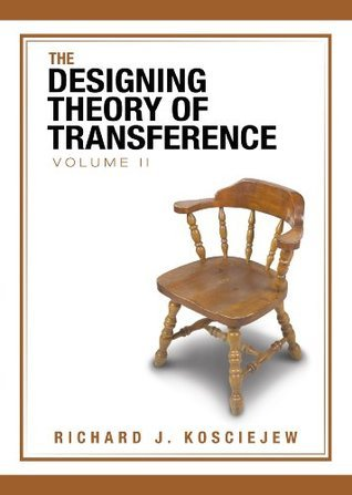 The Designing Theory Of Transference  by  Richard J. Kosciejew