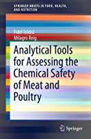 Analytical Tools for Assessing the Chemical Safety of Meat and Poultry  by  Fidel Toldrá