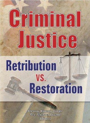 Criminal Justice: Retribution vs. Restoration: 23  by  Eleanor Hannon Judah