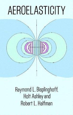 Aeroelasticity (Dover Books on Aeronautical Engineering)  by  Raymond L. Bisplinghoff
