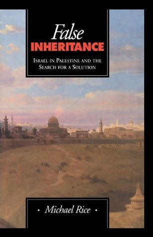 False Inheritance: Israel in Palestine and the Search for a Solution  by  Stuart A. Rice