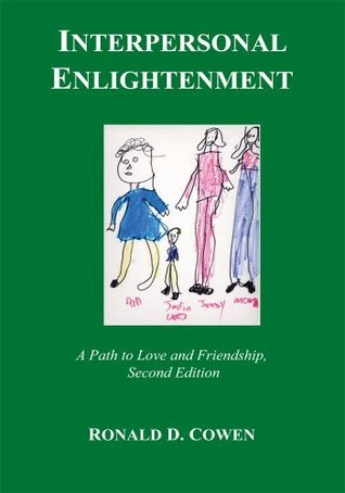 Interpersonal Enlightenment A Path to Love and Friendship, Second Edition Ronald D. Cowen