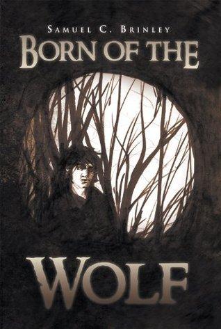 Born of the Wolf Samuel C. Brinley
