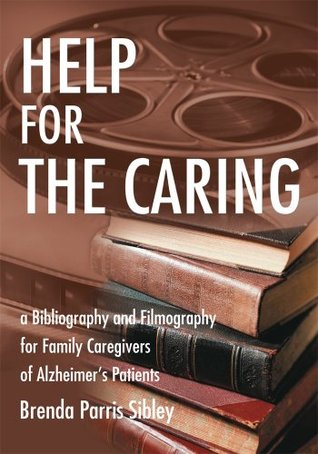 Help for the Caring: a Bibliography and Filmography for Family Caregivers of Alzheimers Patients  by  Brenda Parris